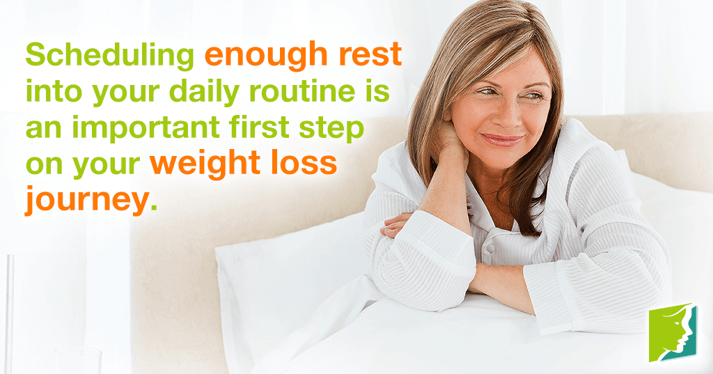Scheduling enough rest  into your daily routine is an important first step on your weight loss journey.