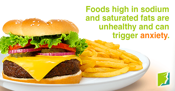 Foods high in sodium and saturated fats are unhealthy and can trigger anxiety