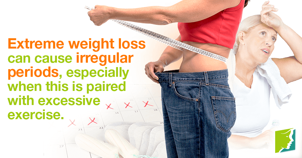 Extreme weight loss can cause irregular periods, especially when this is paired with excessive exercise.