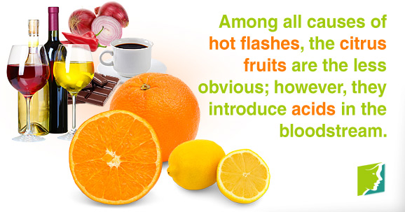 Among all causes of hot flashes, the citrus fruits are the less obvious; however, they introduce acids in the bloodstream.