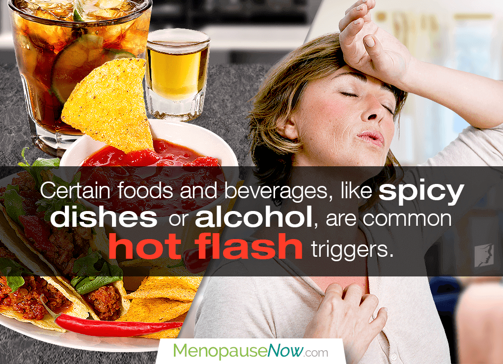 Wine, hot drinks, or spicy food can set off hot flashes inmediately