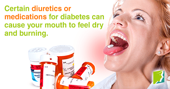 Certain diuretics or medications for diabetes can cause your mouth to feel dry and burning